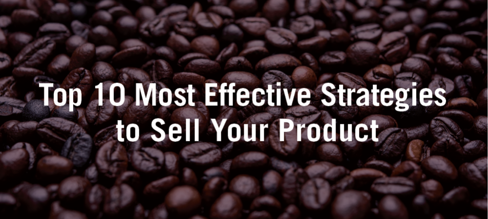 Top 10 Effective Strategies to Sell Your Product