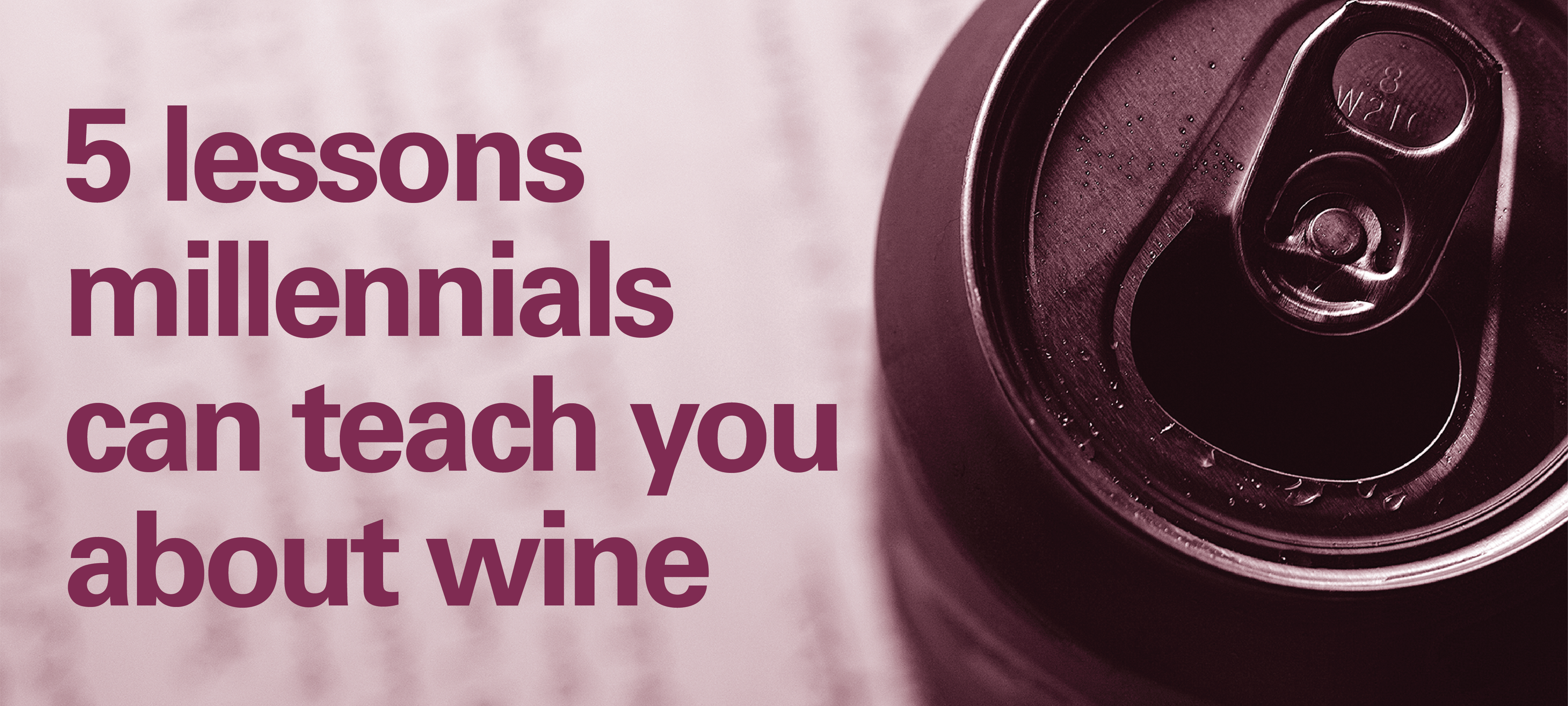 5 lessons millennials can teach you about wine